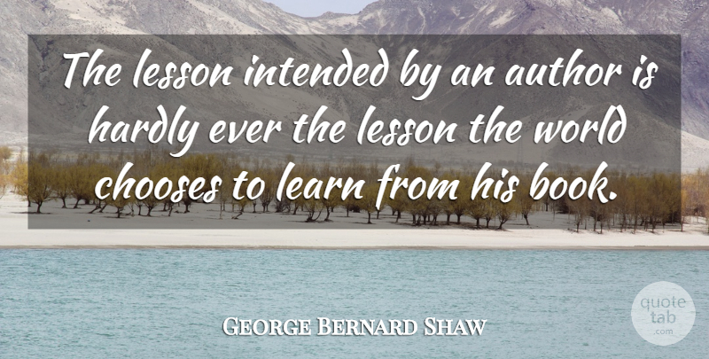 George Bernard Shaw Quote About Book, Lessons, World: The Lesson Intended By An...