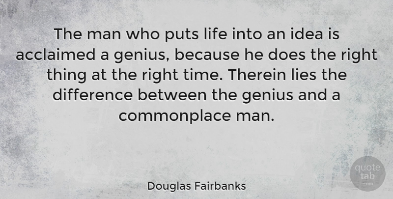 Douglas Fairbanks Quote About Difference, Genius, Lies, Life, Man: The Man Who Puts Life...