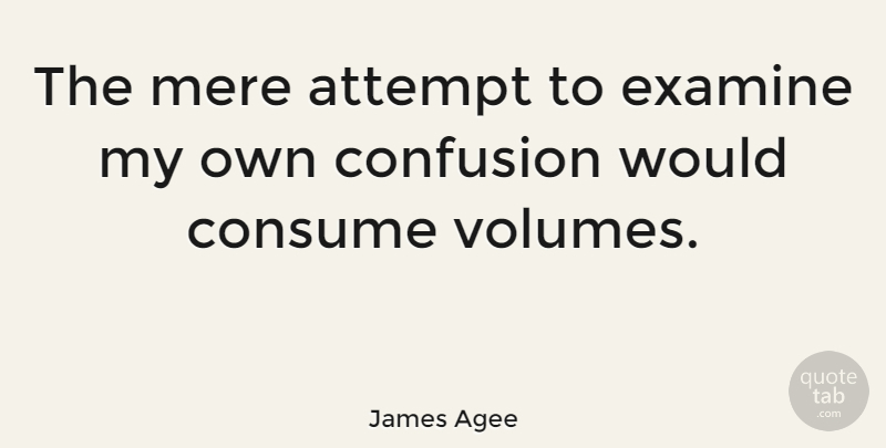 James Agee Quote About Confusion, Confusing, Volume: The Mere Attempt To Examine...