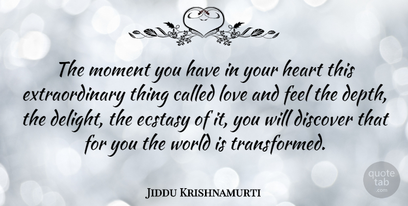 Jiddu Krishnamurti Quote About Love, Change, Heart: The Moment You Have In...