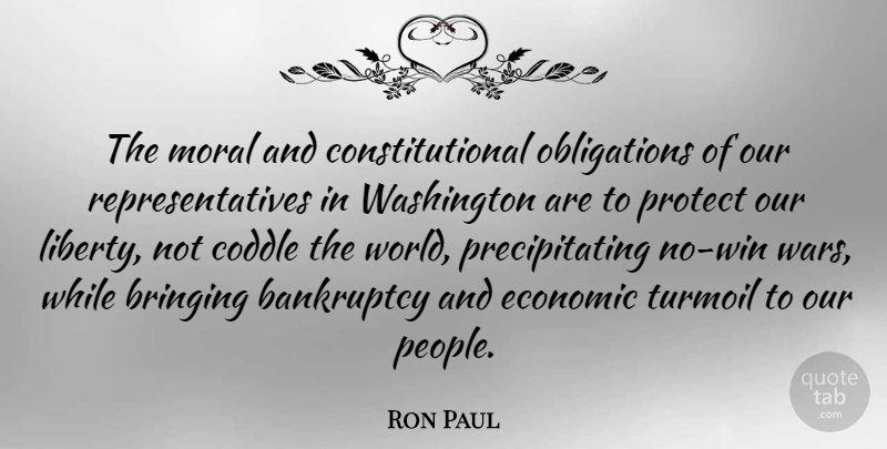 Ron Paul Quote About Peace, Money, War: The Moral And Constitutional Obligations...