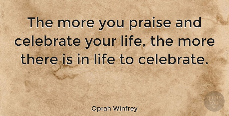 Oprah Winfrey Quote About Inspirational, Life, Motivational: The More You Praise And...