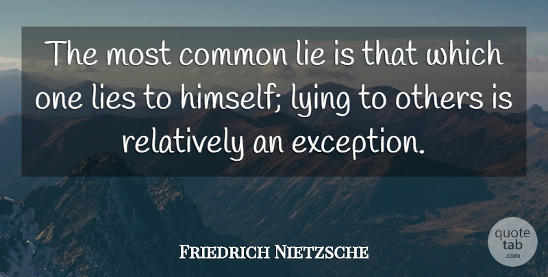 Friedrich Nietzsche Quote About Lying, Common, Exception: The Most Common Lie Is...