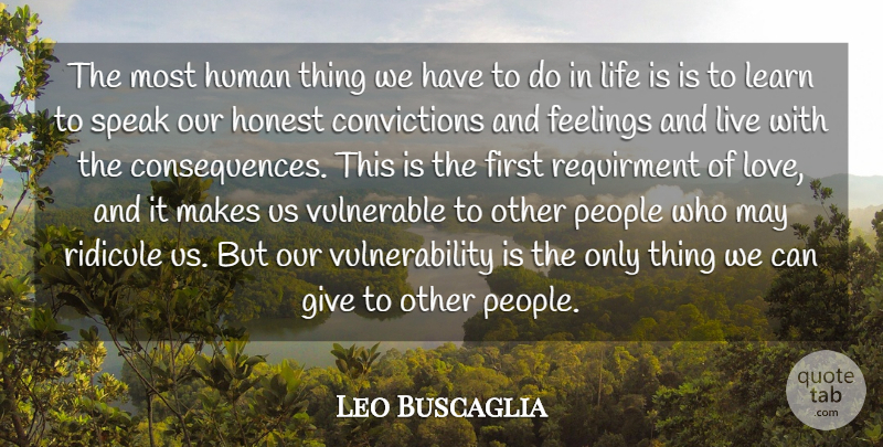 Leo Buscaglia Quote About Feelings, Honest, Human, Learn, Life: The Most Human Thing We...