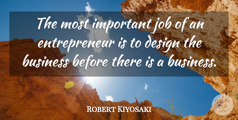Robert Kiyosaki Quote About Jobs, Business, Design: The Most Important Job Of...
