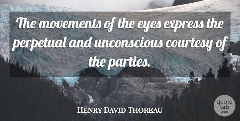 Henry David Thoreau Quote About Party, Eye, Movement: The Movements Of The Eyes...