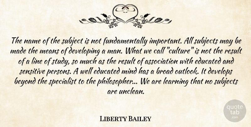 Liberty Bailey Quote About Beyond, Broad, Call, Developing, Develops: The Name Of The Subject...