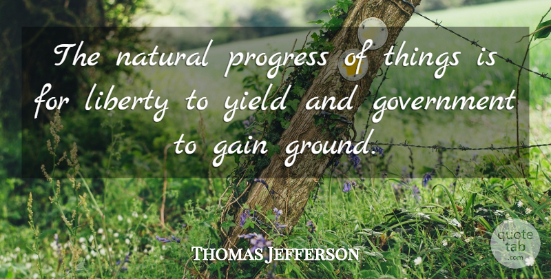Thomas Jefferson Quote About Freedom, 4th Of July, Government: The Natural Progress Of Things...