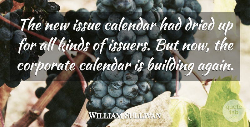 William Sullivan Quote About Building, Calendar, Corporate, Dried, Issue: The New Issue Calendar Had...
