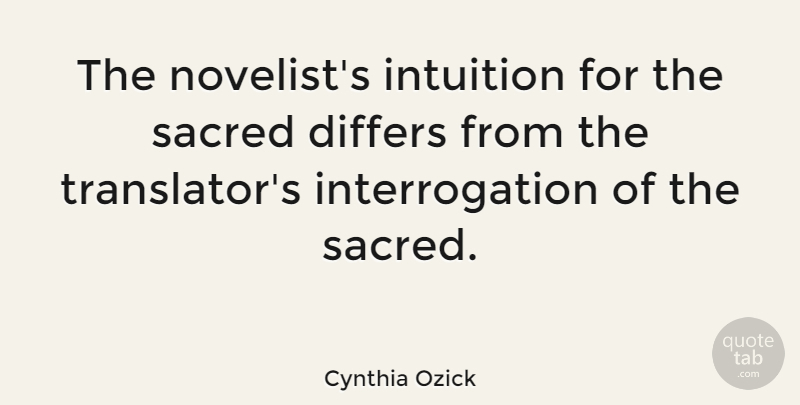 Cynthia Ozick Quote About Sacred: The Novelists Intuition For The...