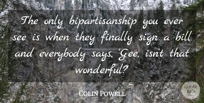 Colin Powell Quote About Bills, Wonderful, Bipartisanship: The Only Bipartisanship You Ever...