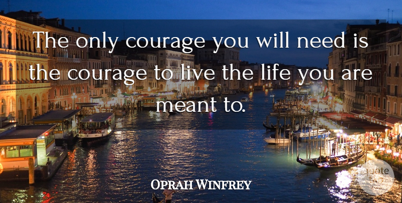 Oprah Winfrey Quote About Life, Courage, Live Life: The Only Courage You Will...