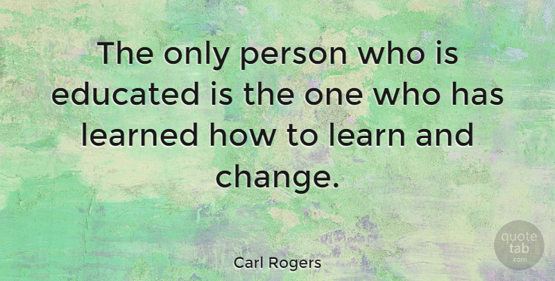 Carl Rogers Quote About Inspirational, Motivational, Education: The Only Person Who Is...