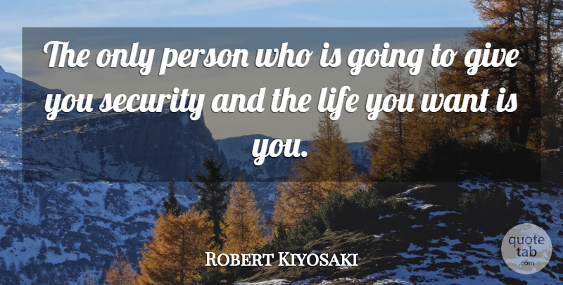 Robert Kiyosaki Quote About Giving, Want, Persons: The Only Person Who Is...