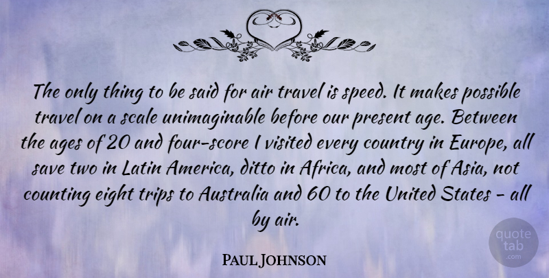Paul Johnson Quote About Age, Ages, Air, Australia, Counting: The Only Thing To Be...