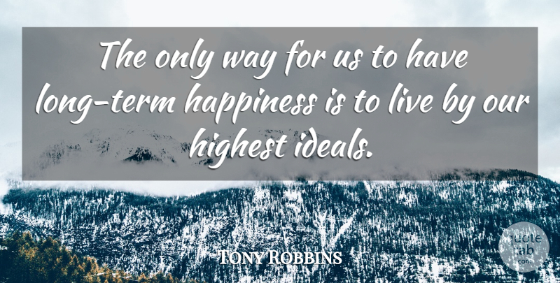 Tony Robbins Quote About Long, Way, Term: The Only Way For Us...