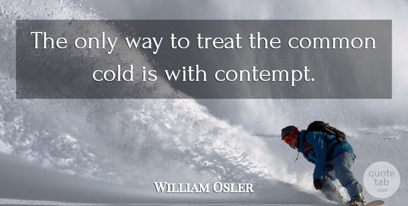 William Osler Quote About Medicine, Way, Common: The Only Way To Treat...