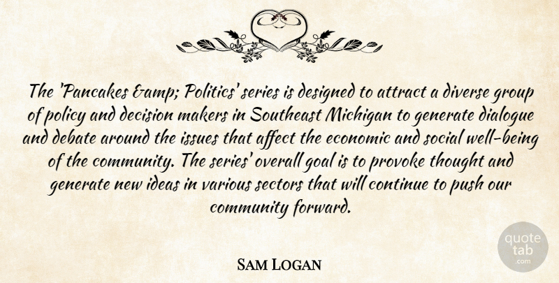 Sam Logan Quote About Affect, Attract, Community, Continue, Debate: The Pancakes Amp Politics Series...