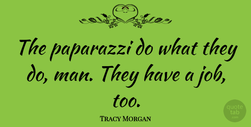 Tracy Morgan Quote About undefined: The Paparazzi Do What They...