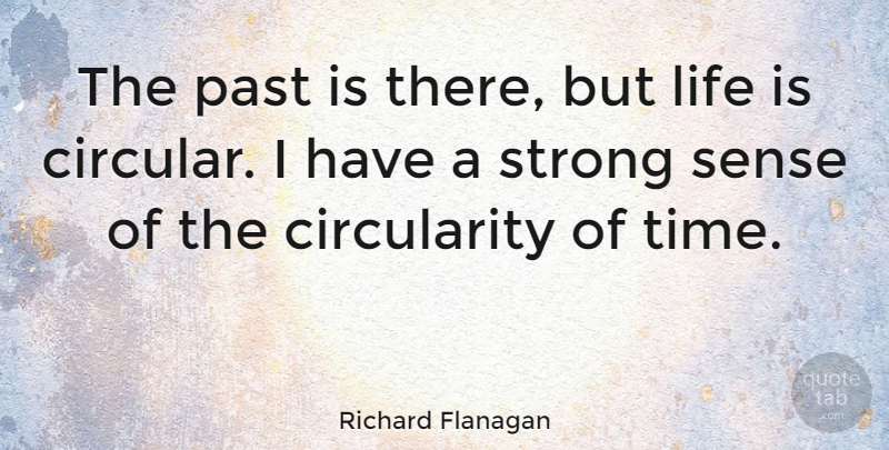 Richard Flanagan Quote About Life, Strong, Time: The Past Is There But...
