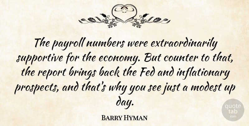 Barry Hyman Quote About Brings, Counter, Economy And Economics, Fed, Modest: The Payroll Numbers Were Extraordinarily...