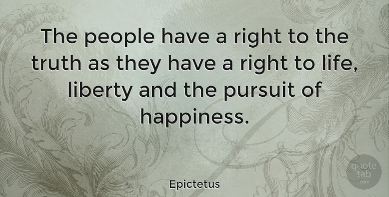 Epictetus Quote About Honesty, Pursuit Of Happiness, People: The People Have A Right...