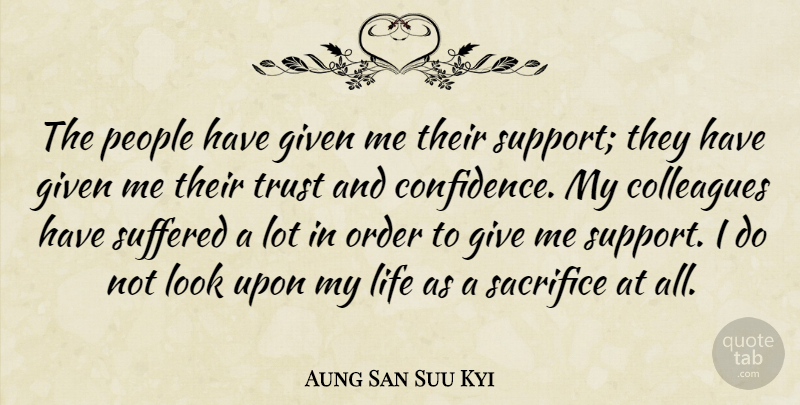 Aung San Suu Kyi Quote About Colleagues, Given, Life, Order, People: The People Have Given Me...