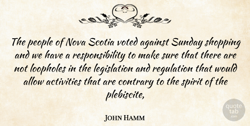 John Hamm Quote About Activities, Against, Allow, Contrary, Nova: The People Of Nova Scotia...
