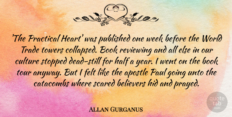 Allan Gurganus Quote About Apostle, Believers, Book, Felt, Half: The Practical Heart Was Published...