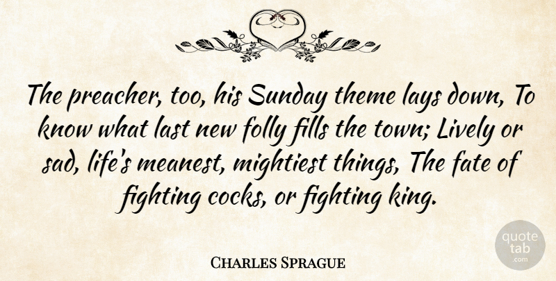 Charles Sprague Quote About Fate, Fighting, Fills, Folly, Last: The Preacher Too His Sunday...