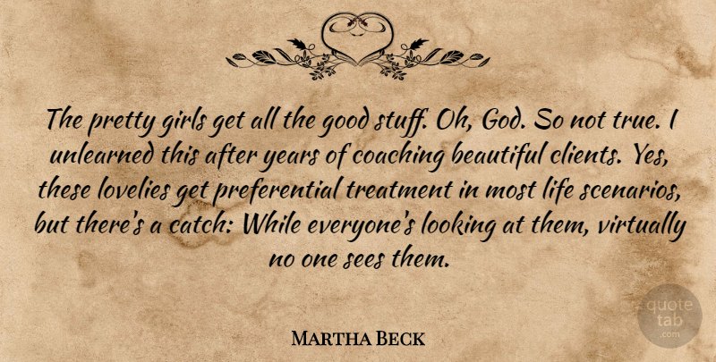 Martha Beck Quote About Beautiful, Coaching, Girls, God, Good: The Pretty Girls Get All...