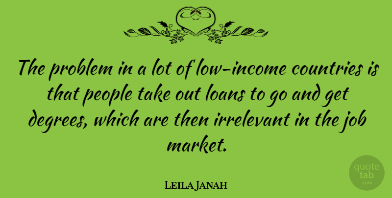 Leila Janah Quote About Countries, Irrelevant, Job, Loans, People: The Problem In A Lot...