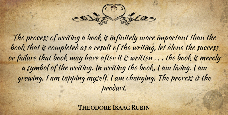Theodore Isaac Rubin Quote About Book, Writing, Important: The Process Of Writing A...