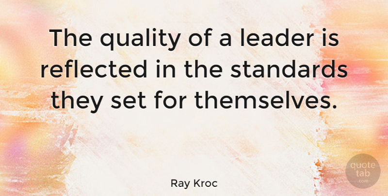 Ray Kroc Quote About Inspirational, Motivational, Leadership: The Quality Of A Leader...