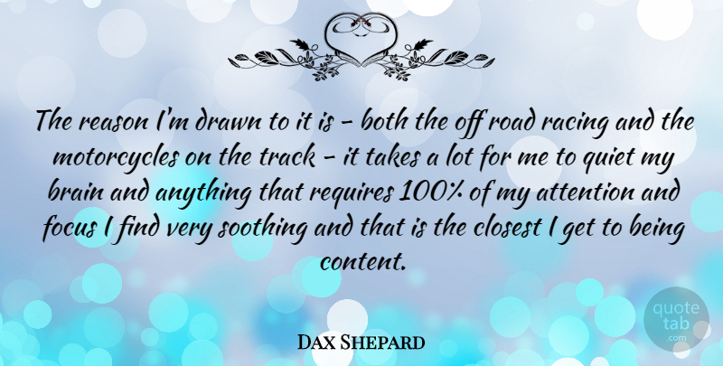 Dax Shepard Quote About Attention, Both, Closest, Drawn, Quiet: The Reason Im Drawn To...