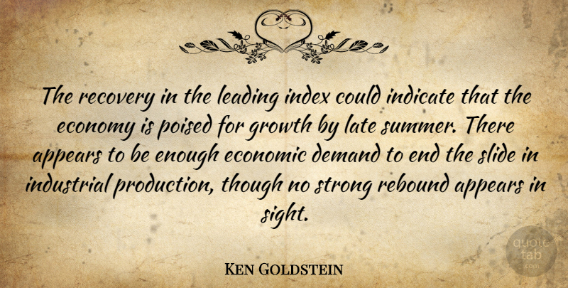 Ken Goldstein Quote About Appears, Demand, Economic, Economy, Economy And Economics: The Recovery In The Leading...