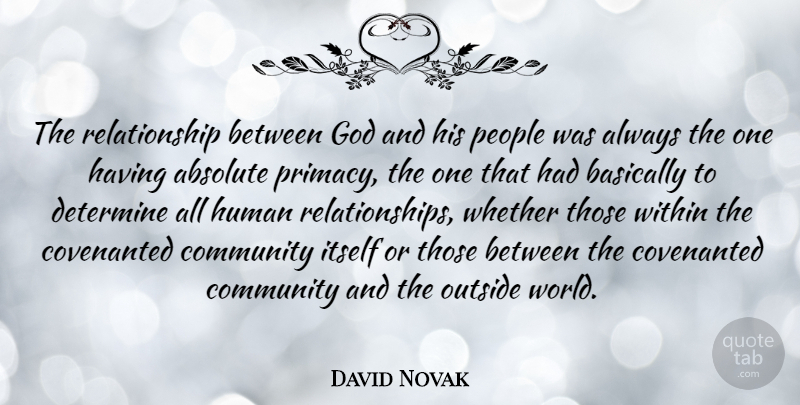 David Novak Quote About Absolute, Basically, Determine, God, Human: The Relationship Between God And...