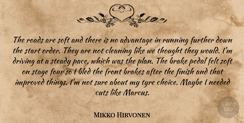 Mikko Hirvonen Quote About Advantage, Bled, Brakes, Cleaning, Cuts: The Roads Are Soft And...