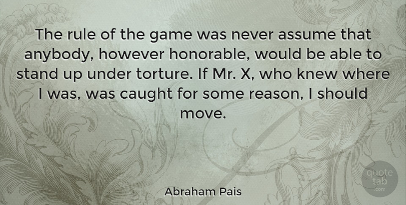 Abraham Pais Quote About Moving, Games, Able: The Rule Of The Game...