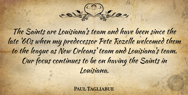 Paul Tagliabue Quote About Team, New Orleans, League: The Saints Are Louisianas Team...
