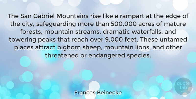 Frances Beinecke Quote About Acres, Attract, Dramatic, Edge, Endangered: The San Gabriel Mountains Rise...