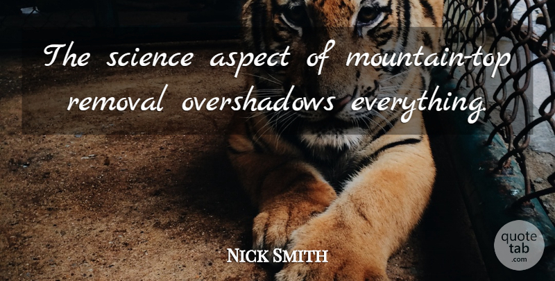 Nick Smith Quote About Aspect, Removal, Science: The Science Aspect Of Mountain...
