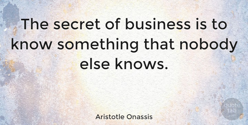 Aristotle Onassis Quote About Inspirational, Success, Leadership: The Secret Of Business Is...