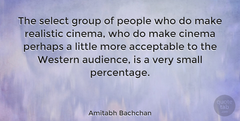 Amitabh Bachchan Quote About People, Cinema, Littles: The Select Group Of People...