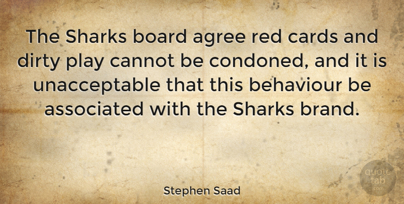 Stephen Saad Quote About Agree, Associated, Behaviour, Board, Cannot: The Sharks Board Agree Red...