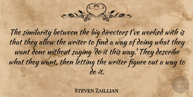 Steven Zaillian Quote About Done, Want, Way: The Similarity Between The Big...