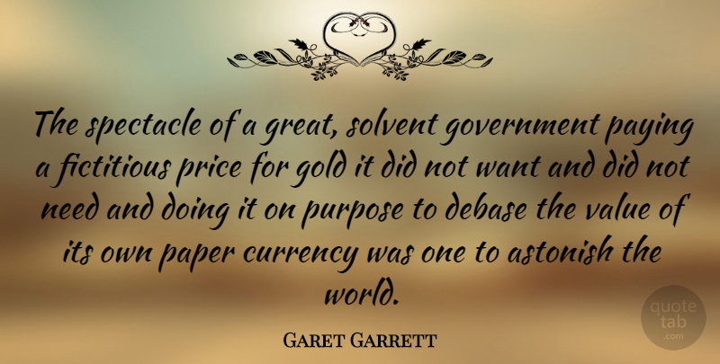 Garet Garrett Quote About Government, Gold, Needs: The Spectacle Of A Great...