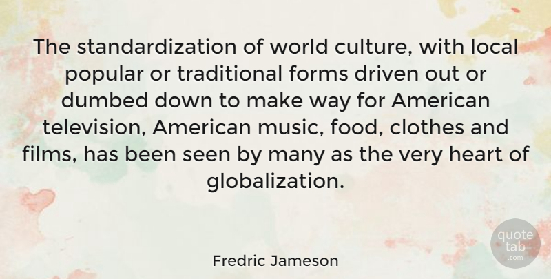 Fredric Jameson Quote About Heart, Clothes, Culture: The Standardization Of World Culture...