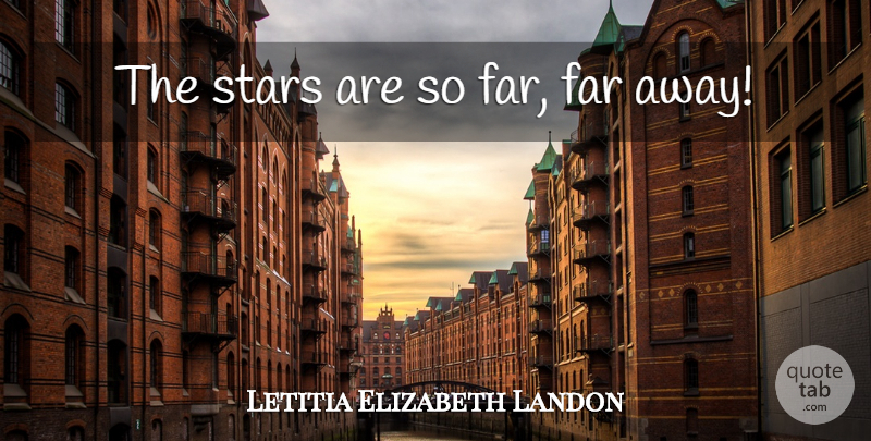 Letitia Elizabeth Landon Quote About Stars, Far Away: The Stars Are So Far...