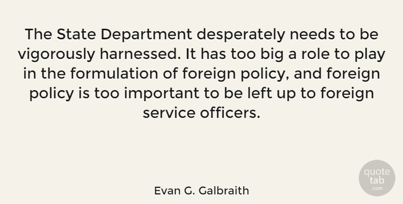 Evan G. Galbraith Quote About Department, Foreign, Left, Needs, State: The State Department Desperately Needs...